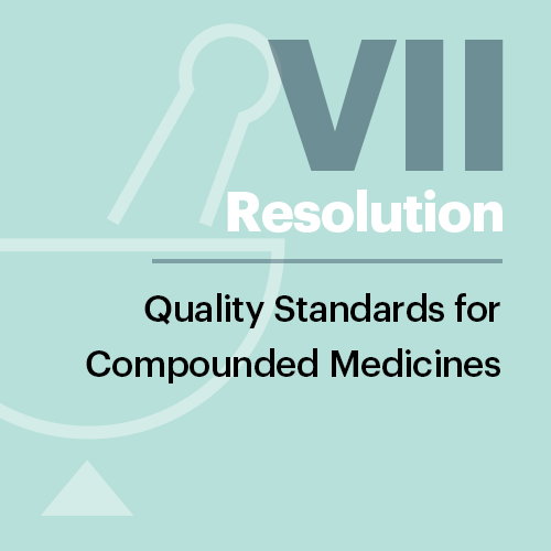 Resolution VII: Quality Standards for Compounded Medicines