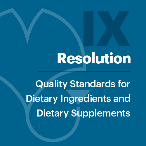 Resolution IX: Quality Standards for Dietary Ingredients and Dietary Supplements